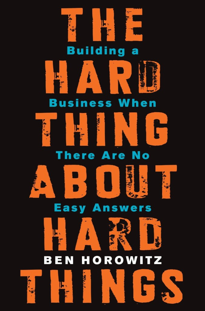 the-hard-thing-about-hard-things-building-a-business-when-there-are-no-easy-answers-business-books